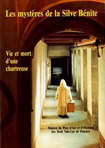 Biblio n°6 : Les mystères de la Silve bénite - Vie et mort d'une Chartreuse